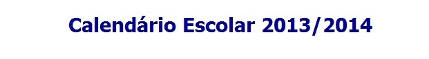 Calendário Escolar e Calendário de Exames para 2013-2014
